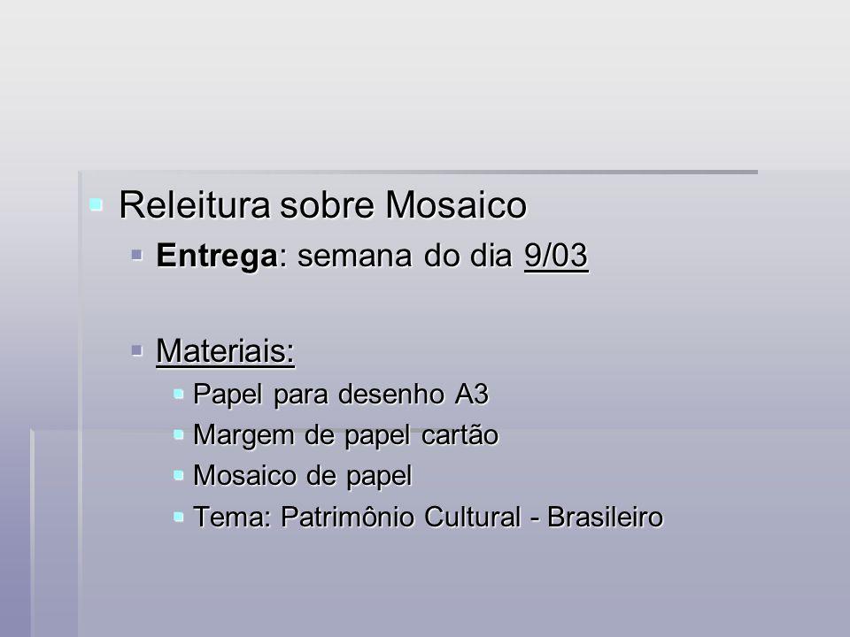  Releitura sobre Mosaico  Entrega: semana do dia 9/03  Materiais:  Papel para desenho A3  Margem de papel cartão  Mosaico de papel  Tema: Patri