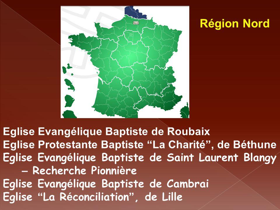 """Région Nord Eglise Evangélique Baptiste de Roubaix Eglise Protestante Baptiste """"La Charité"""", de Béthune Eglise Evang é lique Baptiste de Saint Laurent"""