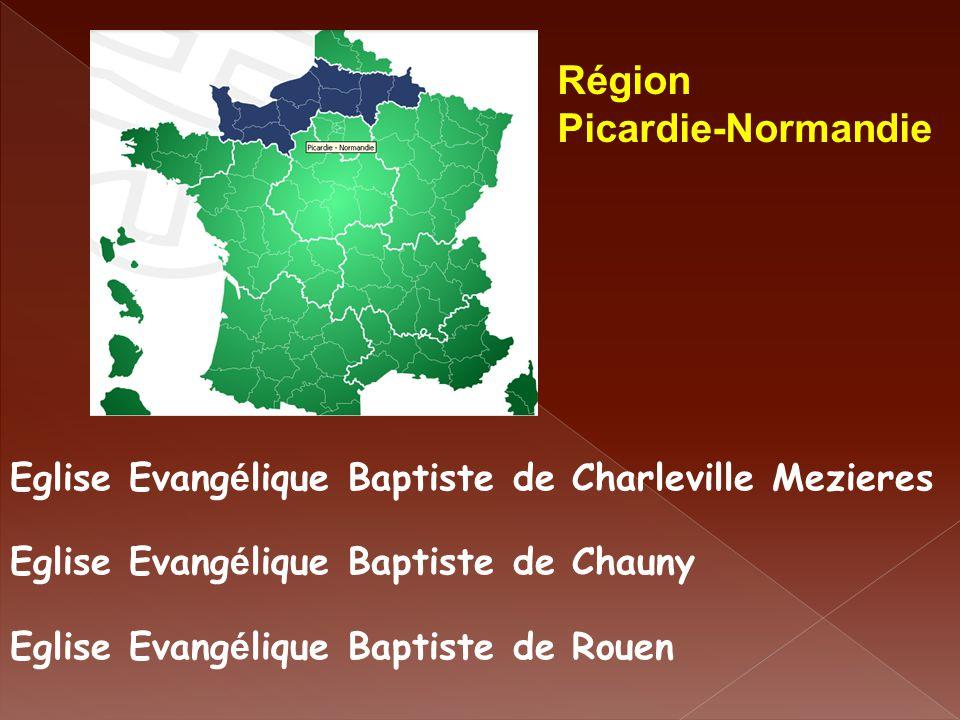 Région Picardie-Normandie Eglise Evang é lique Baptiste de Charleville Mezieres Eglise Evang é lique Baptiste de Chauny Eglise Evang é lique Baptiste