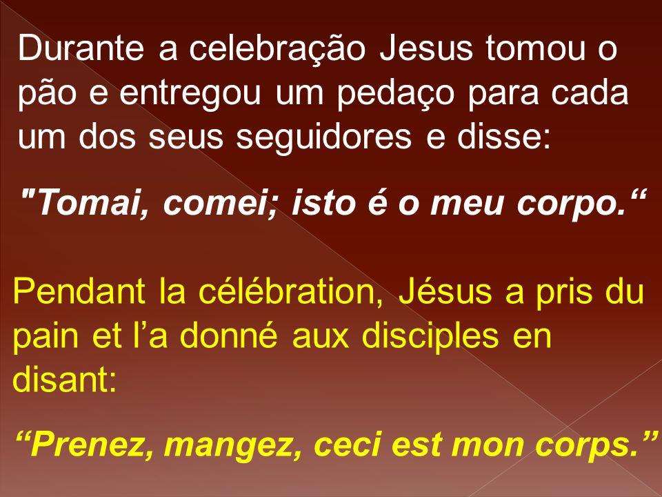 Durante a celebração Jesus tomou o pão e entregou um pedaço para cada um dos seus seguidores e disse: