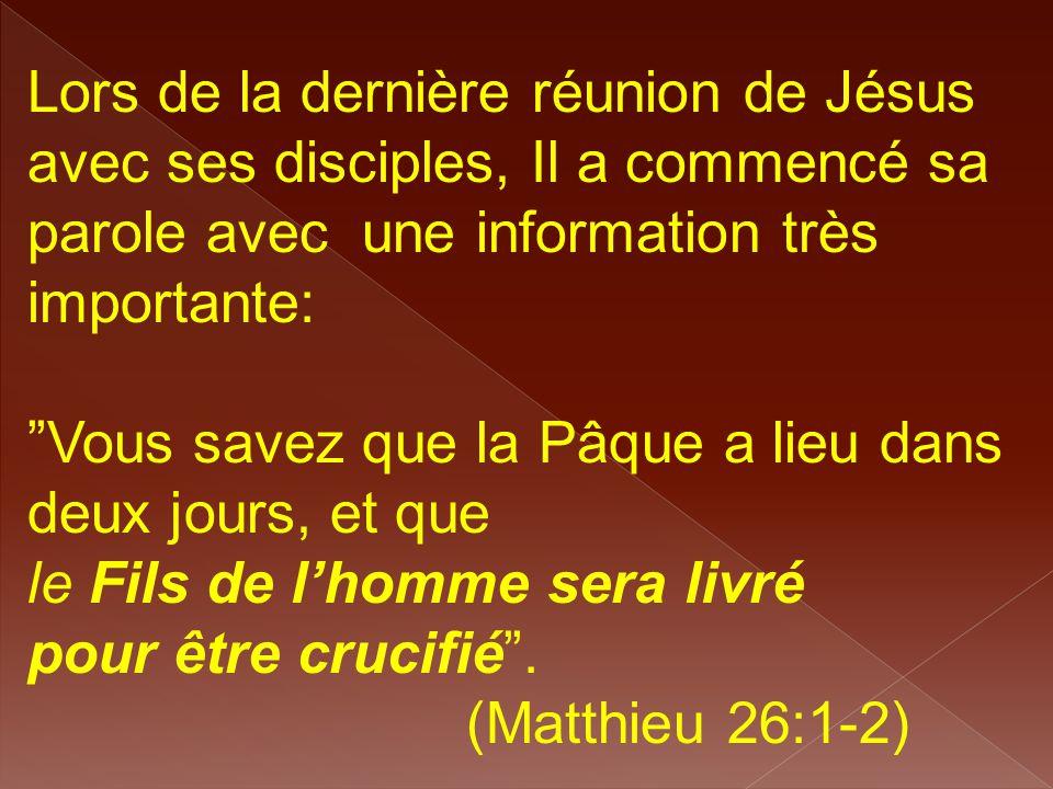 """Lors de la dernière réunion de Jésus avec ses disciples, Il a commencé sa parole avec une information très importante: """"Vous savez que la Pâque a lieu"""