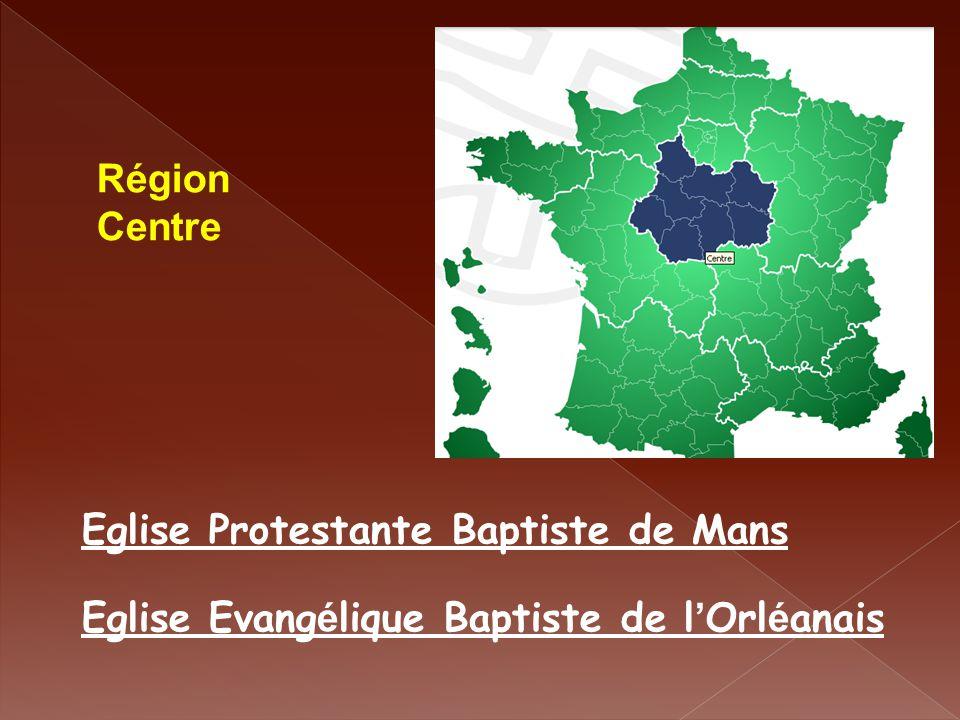 Région Centre Eglise Protestante Baptiste de Mans Eglise Evang é lique Baptiste de l ' Orl é anais