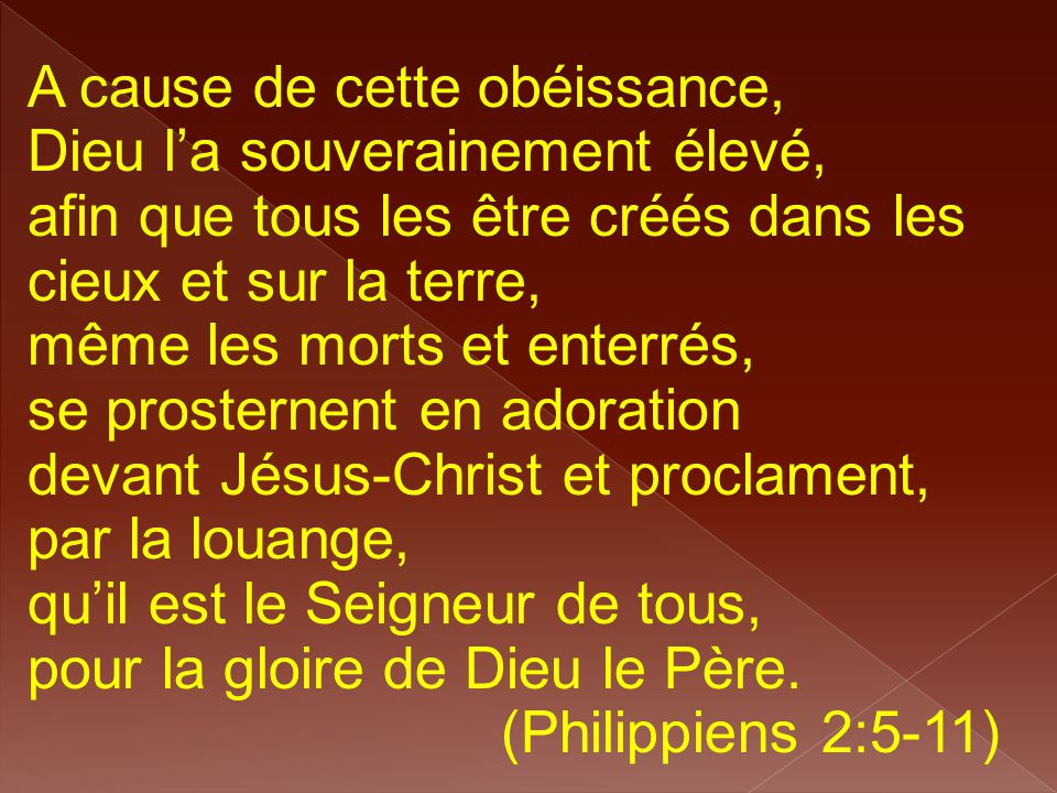 A cause de cette obéissance, Dieu l'a souverainement élevé, afin que tous les être créés dans les cieux et sur la terre, même les morts et enterrés, s