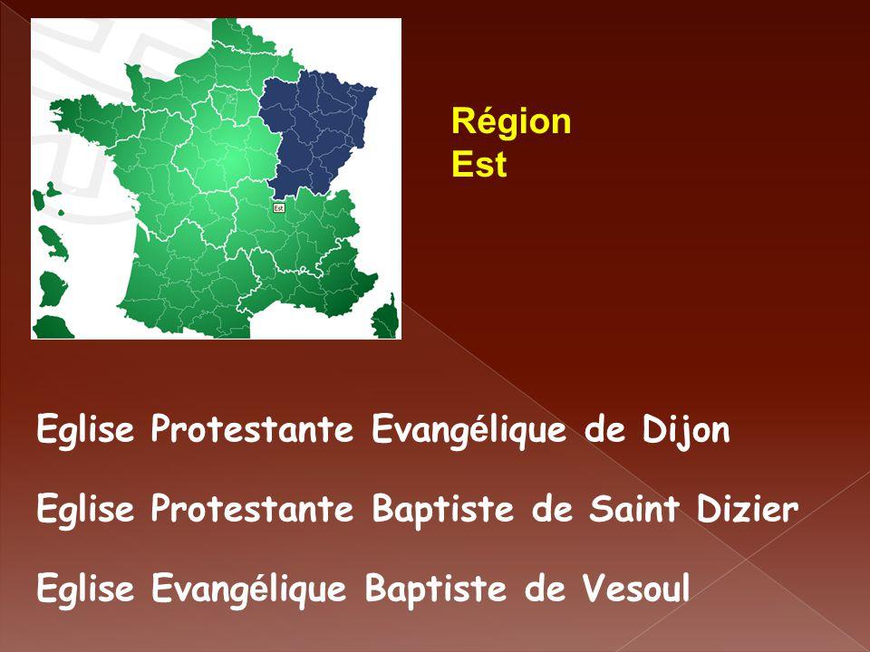 Région Est Eglise Protestante Evang é lique de Dijon Eglise Protestante Baptiste de Saint Dizier Eglise Evang é lique Baptiste de Vesoul