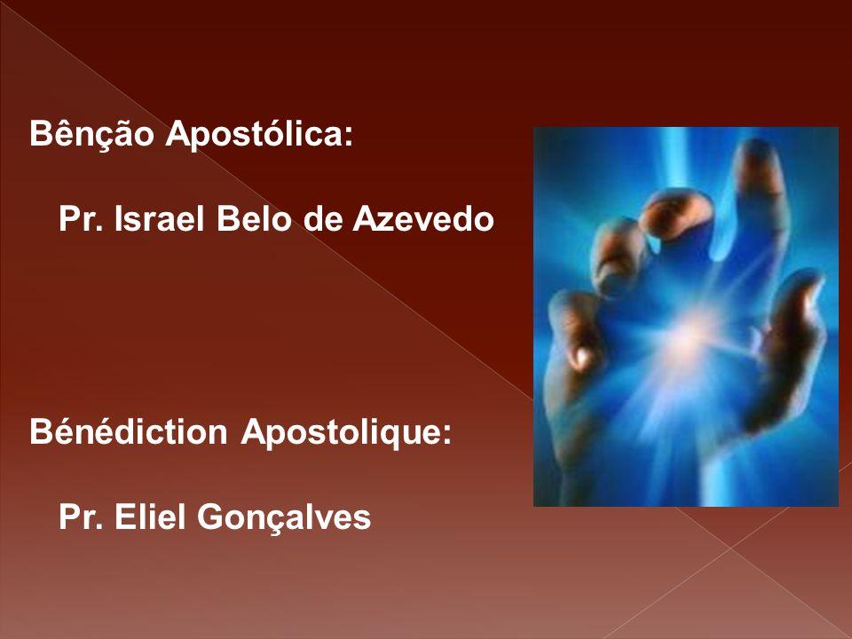 Bênção Apostólica: Pr. Israel Belo de Azevedo Bénédiction Apostolique: Pr. Eliel Gonçalves