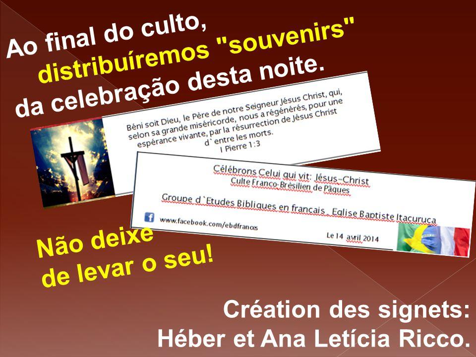 Création des signets: Héber et Ana Letícia Ricco. Ao final do culto, distribuíremos