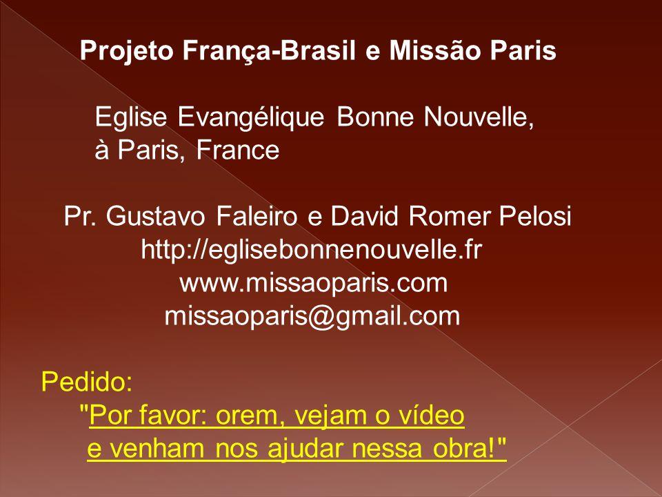 Projeto França-Brasil e Missão Paris Eglise Evangélique Bonne Nouvelle, à Paris, France Pr. Gustavo Faleiro e David Romer Pelosi http://eglisebonnenou