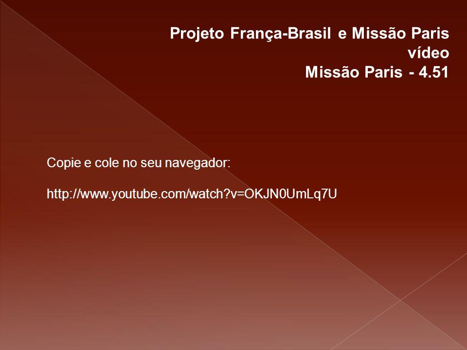 Projeto França-Brasil e Missão Paris vídeo Missão Paris - 4.51 Copie e cole no seu navegador: http://www.youtube.com/watch?v=OKJN0UmLq7U