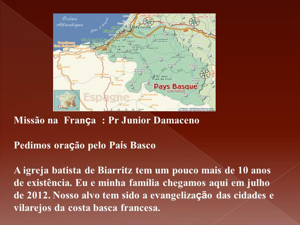 Missão na Fran ç a : Pr Junior Damaceno Pedimos ora ç ão pelo Pa í s Basco A igreja batista de Biarritz tem um pouco mais de 10 anos de existência. Eu