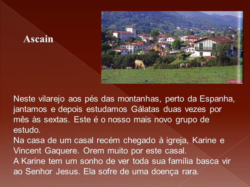 Ascain Neste vilarejo aos pés das montanhas, perto da Espanha, jantamos e depois estudamos Gálatas duas vezes por mês às sextas. Este é o nosso mais n
