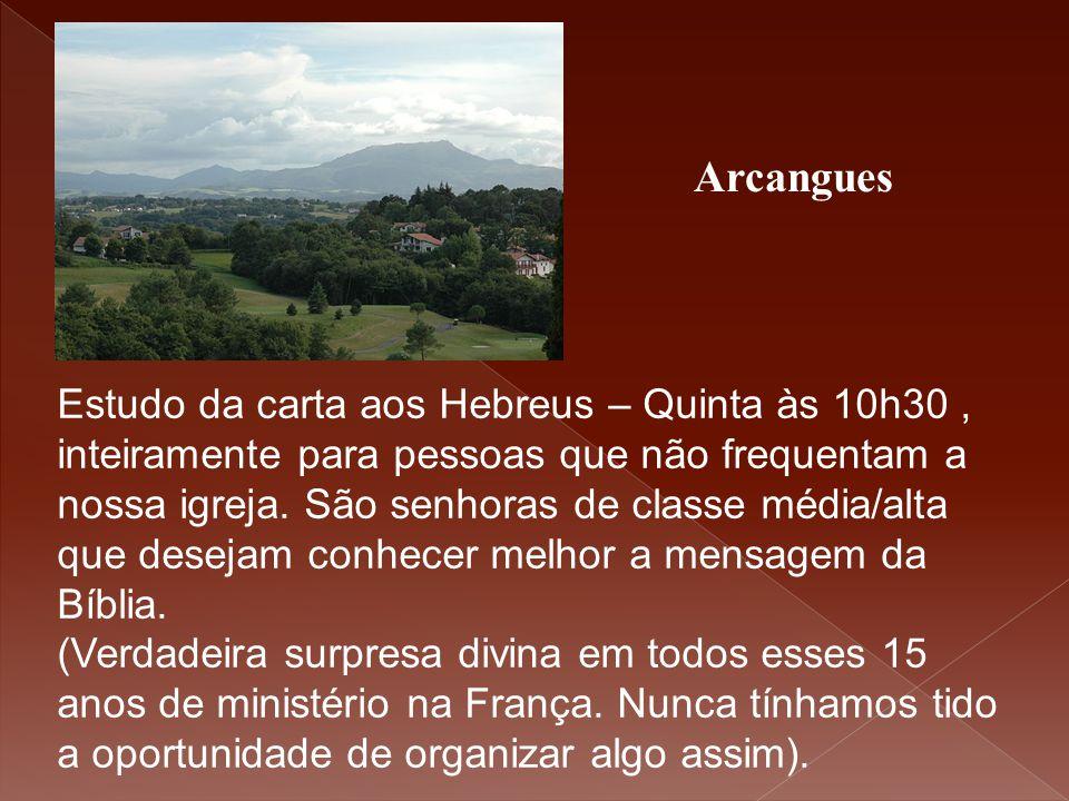 Arcangues Estudo da carta aos Hebreus – Quinta às 10h30, inteiramente para pessoas que não frequentam a nossa igreja. São senhoras de classe média/alt