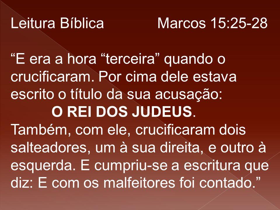 """Leitura Bíblica Marcos 15:25-28 """"E era a hora """"terceira"""" quando o crucificaram. Por cima dele estava escrito o título da sua acusação: O REI DOS JUDEU"""