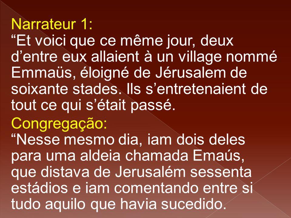 """Narrateur 1: """"Et voici que ce même jour, deux d'entre eux allaient à un village nommé Emmaüs, éloigné de Jérusalem de soixante stades. Ils s'entretena"""