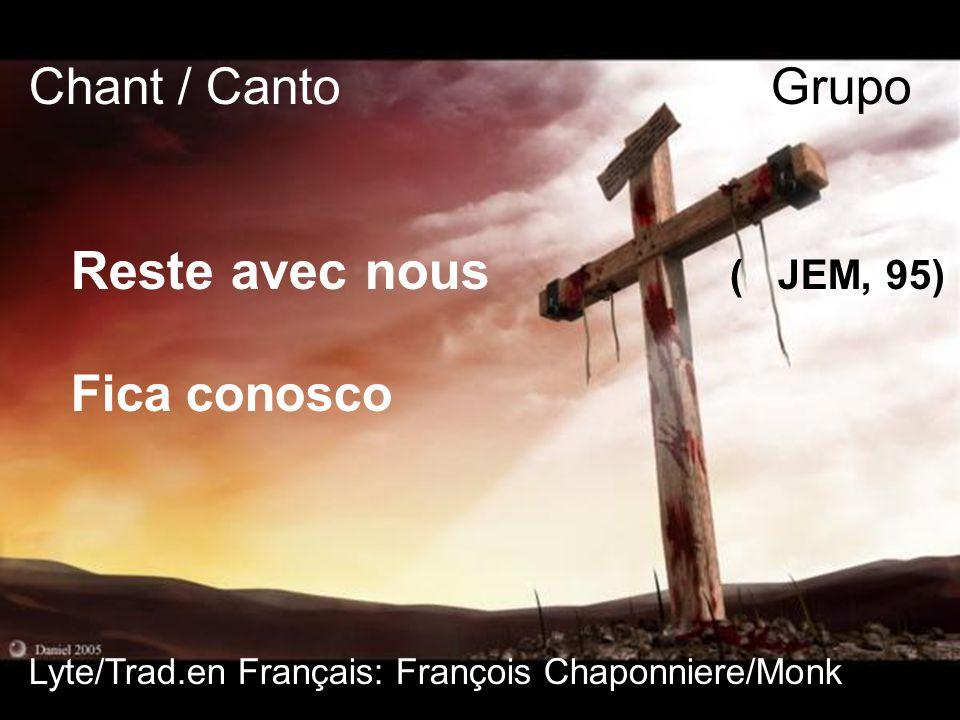 Chant / Canto Grupo Reste avec nous ( JEM, 95) Fica conosco Lyte/Trad.en Français: François Chaponniere/Monk