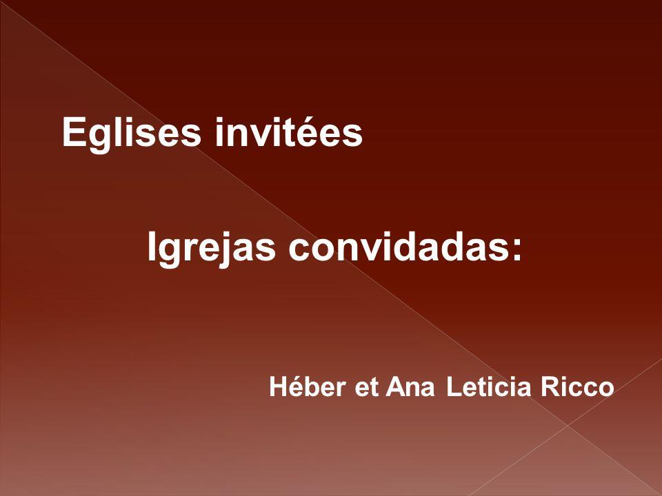 Eglises invitées Igrejas convidadas: Héber et Ana Leticia Ricco