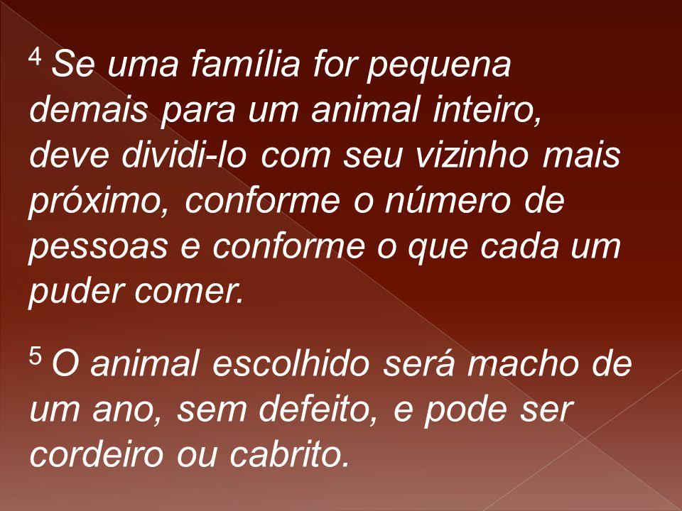 4 Se uma família for pequena demais para um animal inteiro, deve dividi-lo com seu vizinho mais próximo, conforme o número de pessoas e conforme o que