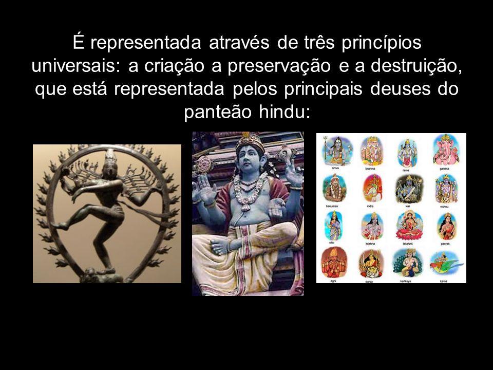 É representada através de três princípios universais: a criação a preservação e a destruição, que está representada pelos principais deuses do panteão