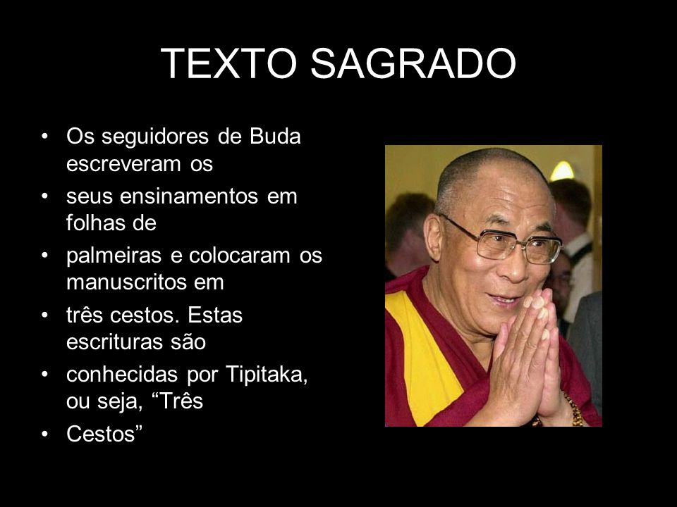 TEXTO SAGRADO •Os seguidores de Buda escreveram os •seus ensinamentos em folhas de •palmeiras e colocaram os manuscritos em •três cestos. Estas escrit
