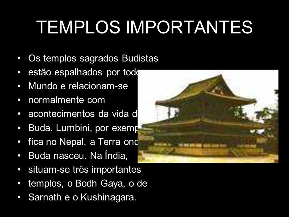 TEMPLOS IMPORTANTES •Os templos sagrados Budistas •estão espalhados por todo o •Mundo e relacionam-se •normalmente com •acontecimentos da vida de •Bud