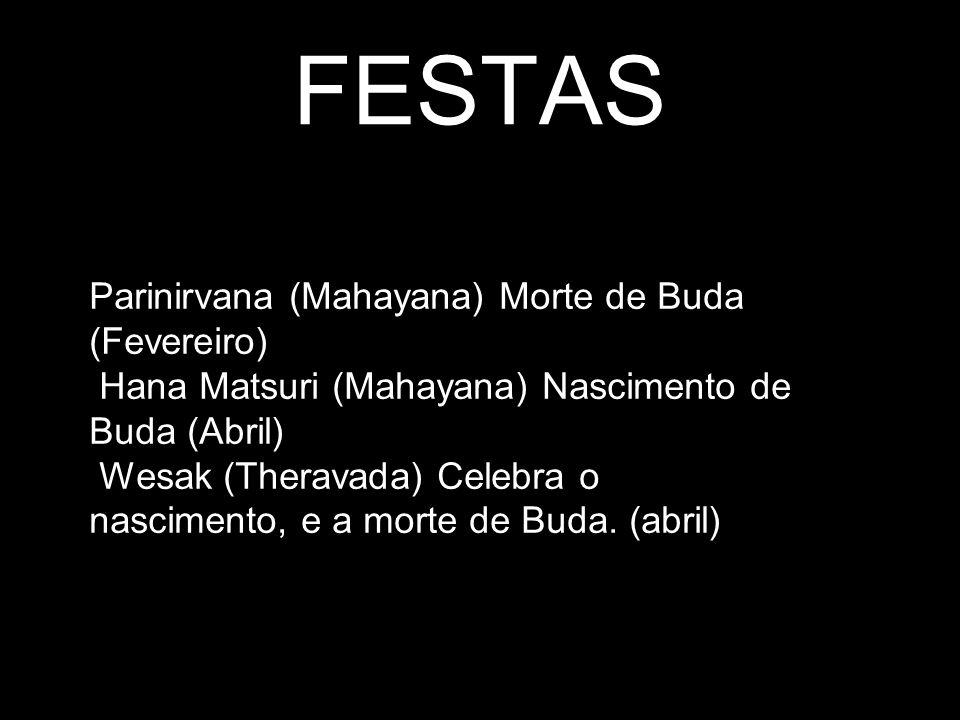FESTAS Parinirvana (Mahayana) Morte de Buda (Fevereiro) Hana Matsuri (Mahayana) Nascimento de Buda (Abril) Wesak (Theravada) Celebra o nascimento, e a