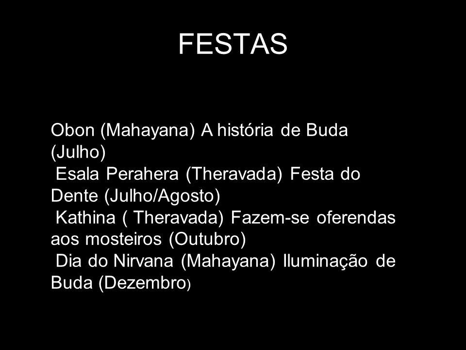 FESTAS Obon (Mahayana) A história de Buda (Julho) Esala Perahera (Theravada) Festa do Dente (Julho/Agosto) Kathina ( Theravada) Fazem-se oferendas aos