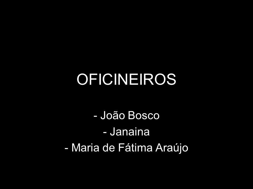 OFICINEIROS - João Bosco - Janaina - Maria de Fátima Araújo
