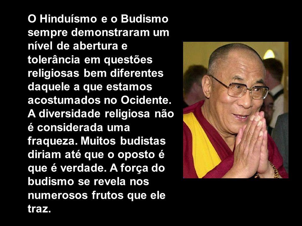 O Hinduísmo e o Budismo sempre demonstraram um nível de abertura e tolerância em questões religiosas bem diferentes daquele a que estamos acostumados