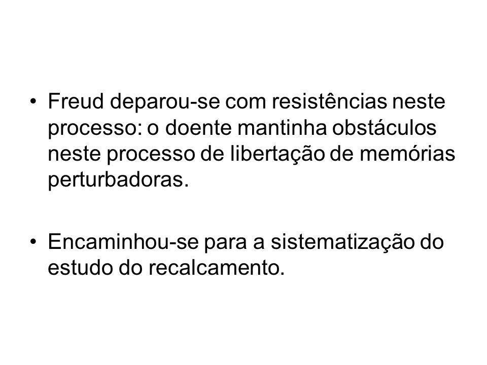 •Freud deparou-se com resistências neste processo: o doente mantinha obstáculos neste processo de libertação de memórias perturbadoras. •Encaminhou-se