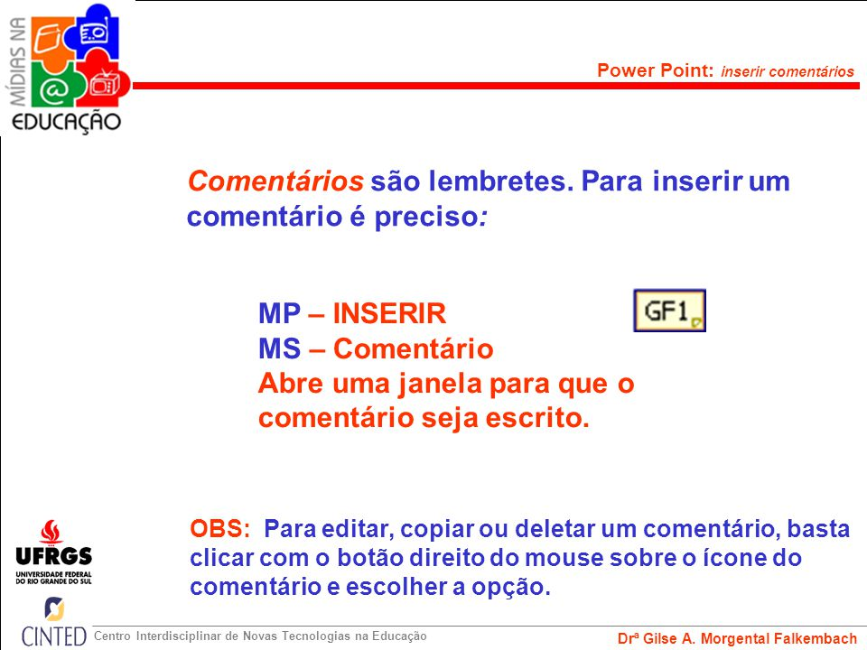 Drª Gilse A. Morgental Falkembach Centro Interdisciplinar de Novas Tecnologias na Educação Power Point: inserir autoforma AutoForma serve para destaca