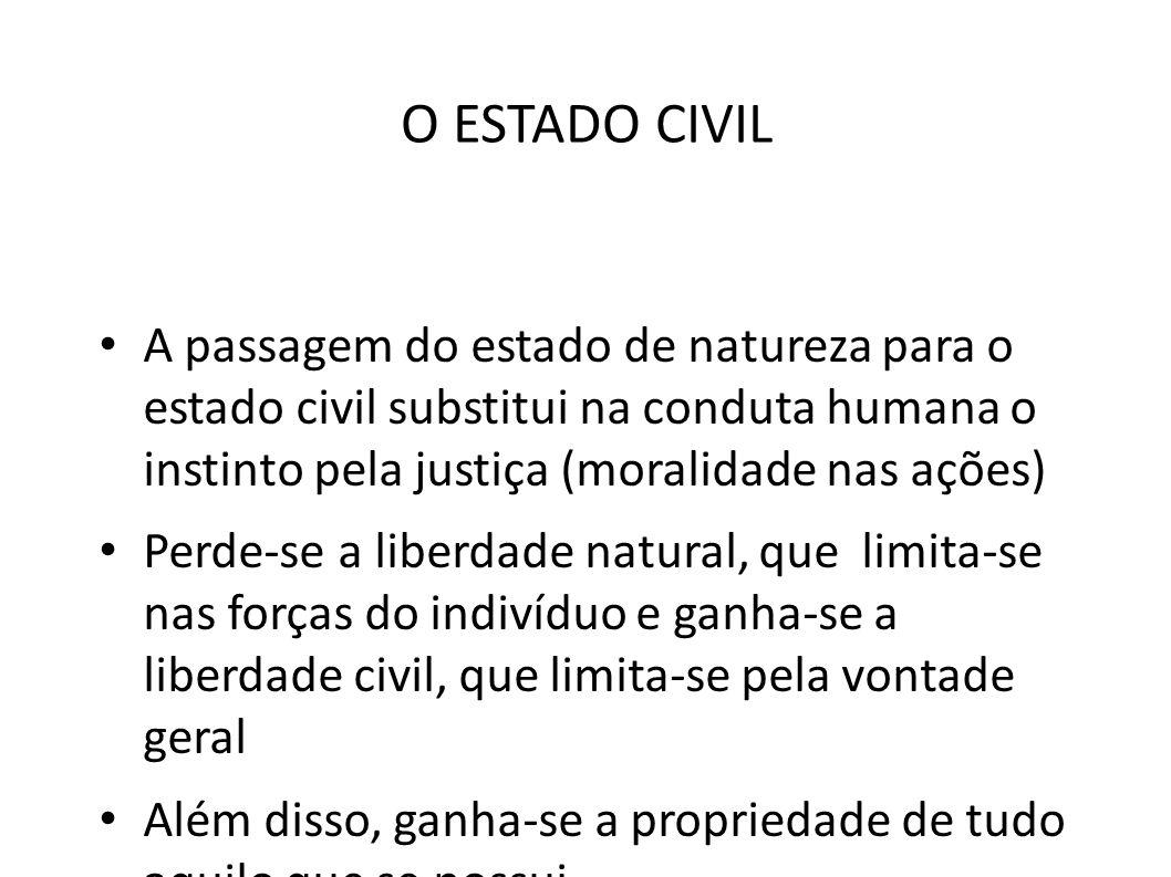 O ESTADO CIVIL • A passagem do estado de natureza para o estado civil substitui na conduta humana o instinto pela justiça (moralidade nas ações) • Per