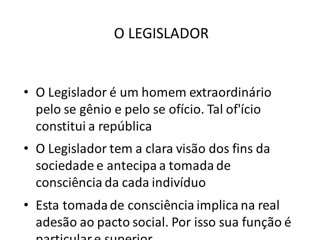 O LEGISLADOR • O Legislador é um homem extraordinário pelo se gênio e pelo se ofício. Tal of'ício constitui a república • O Legislador tem a clara vis
