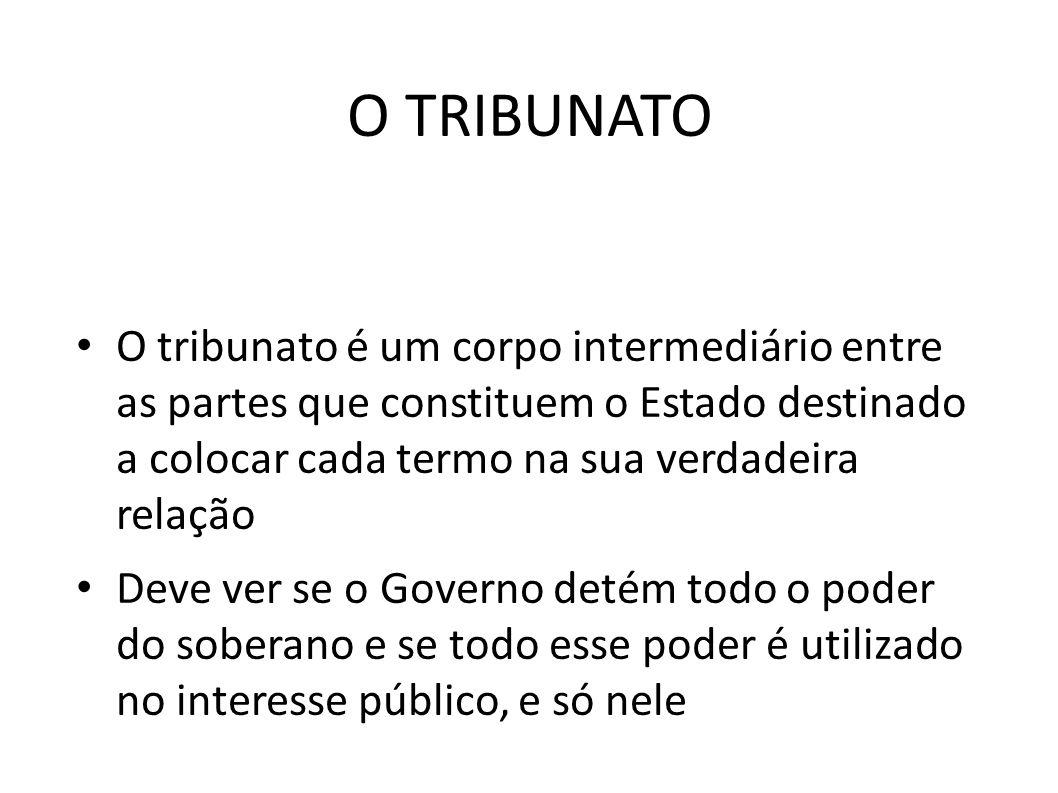 O TRIBUNATO • O tribunato é um corpo intermediário entre as partes que constituem o Estado destinado a colocar cada termo na sua verdadeira relação •