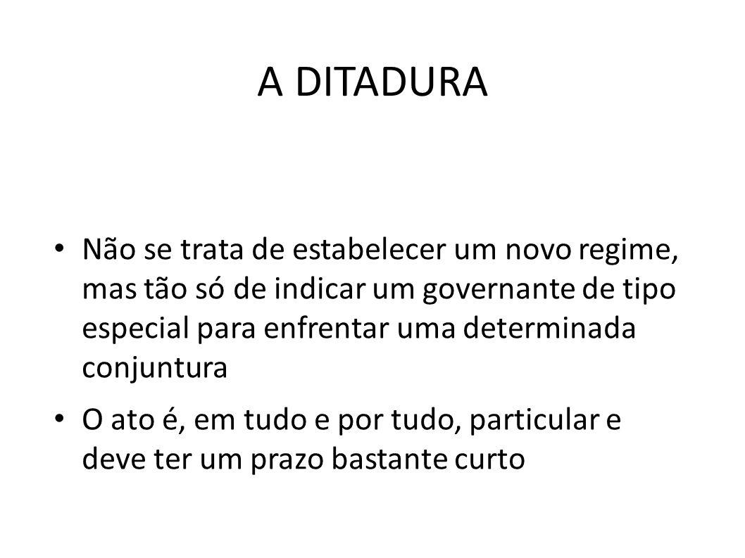 A DITADURA • Não se trata de estabelecer um novo regime, mas tão só de indicar um governante de tipo especial para enfrentar uma determinada conjuntur