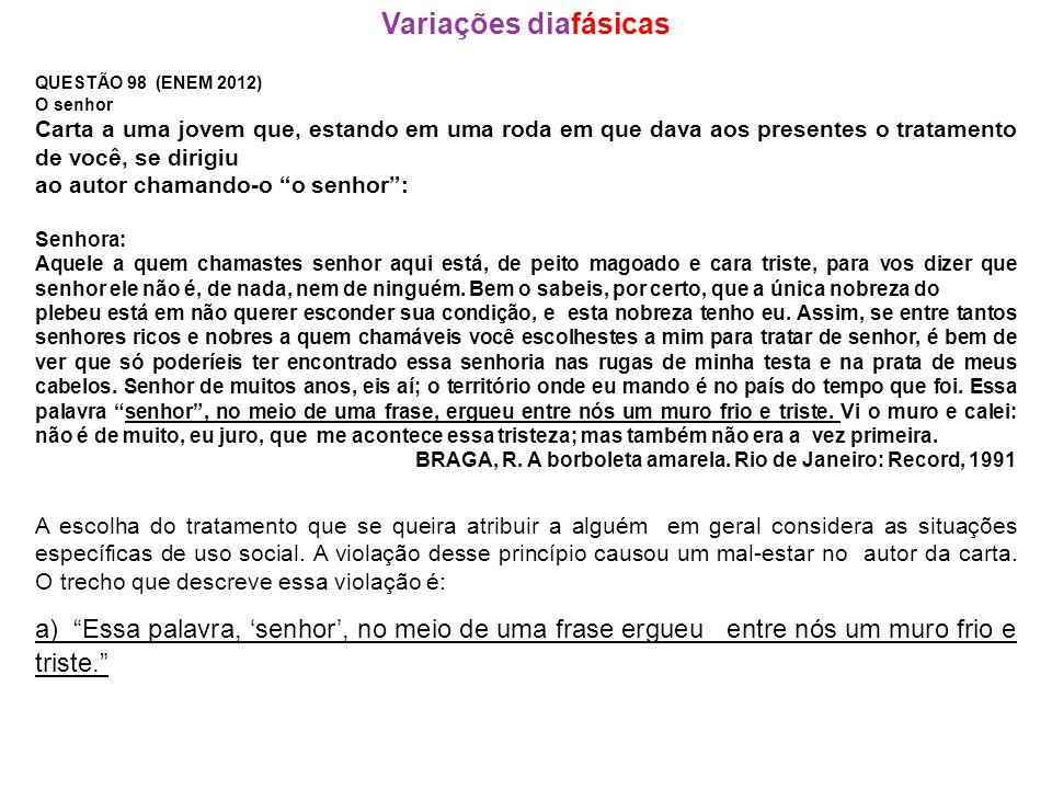 Variações diafásicas QUESTÃO 98 (ENEM 2012) O senhor Carta a uma jovem que, estando em uma roda em que dava aos presentes o tratamento de você, se dir