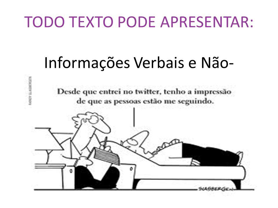 TODO TEXTO PODE APRESENTAR: Informações Verbais e Não- verbais