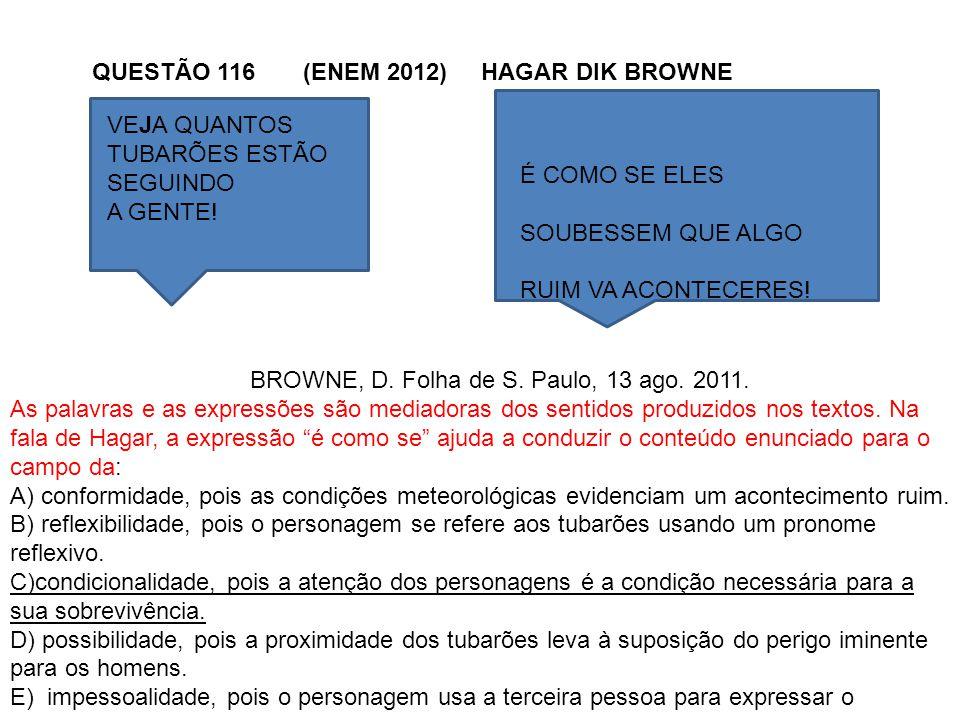 BROWNE, D. Folha de S. Paulo, 13 ago. 2011. As palavras e as expressões são mediadoras dos sentidos produzidos nos textos. Na fala de Hagar, a express