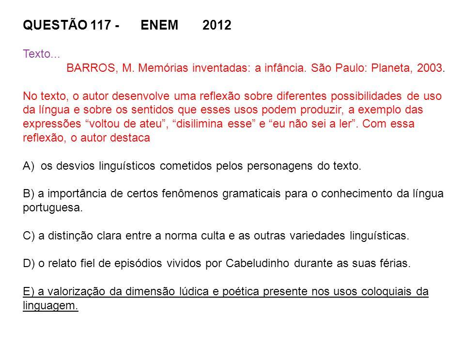 QUESTÃO 117 - ENEM 2012 Texto... BARROS, M. Memórias inventadas: a infância. São Paulo: Planeta, 2003. No texto, o autor desenvolve uma reflexão sobre