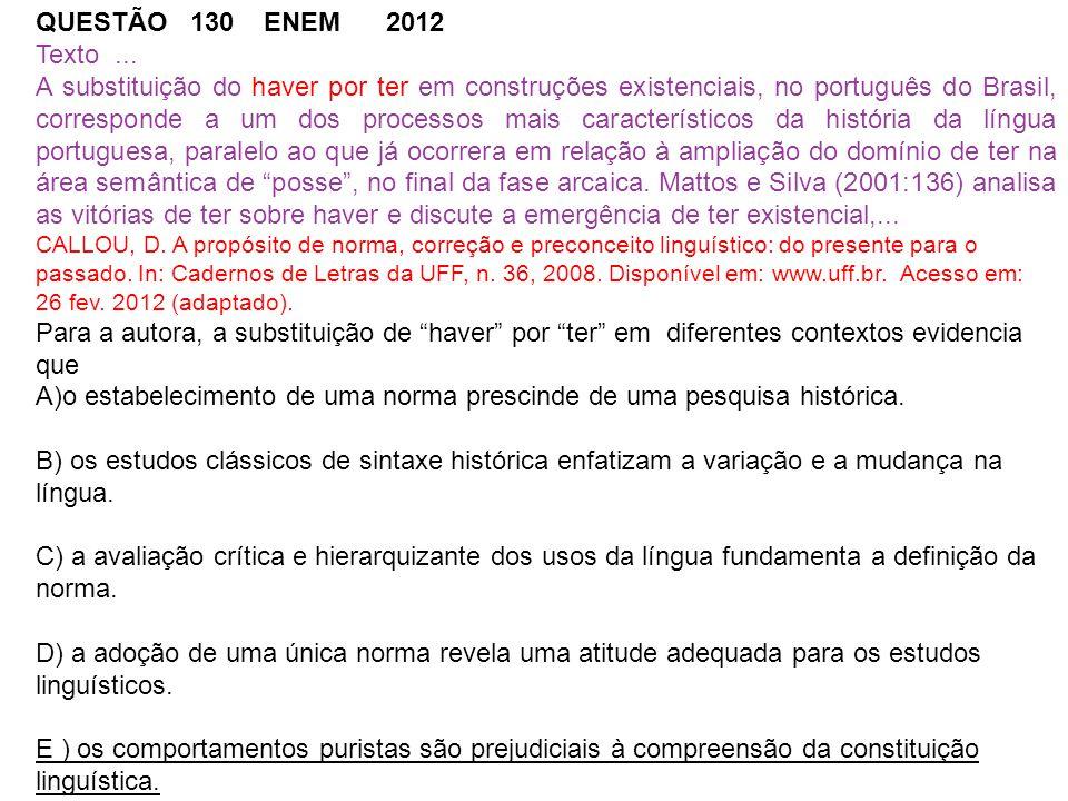QUESTÃO 130 ENEM 2012 Texto... A substituição do haver por ter em construções existenciais, no português do Brasil, corresponde a um dos processos mai
