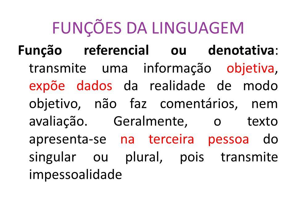 FUNÇÕES DA LINGUAGEM Função referencial ou denotativa: transmite uma informação objetiva, expõe dados da realidade de modo objetivo, não faz comentári