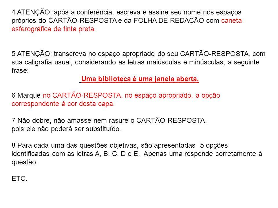4 ATENÇÃO: após a conferência, escreva e assine seu nome nos espaços próprios do CARTÃO-RESPOSTA e da FOLHA DE REDAÇÃO com caneta esferográfica de tin