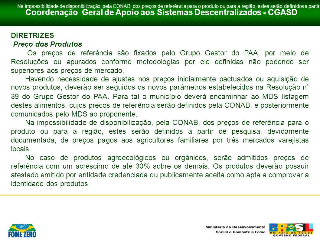 Coordenação Geral de Apoio aos Sistemas Descentralizados - CGASD DIRETRIZES Preço dos Produtos Os preços de referência são fixados pelo Grupo Gestor d