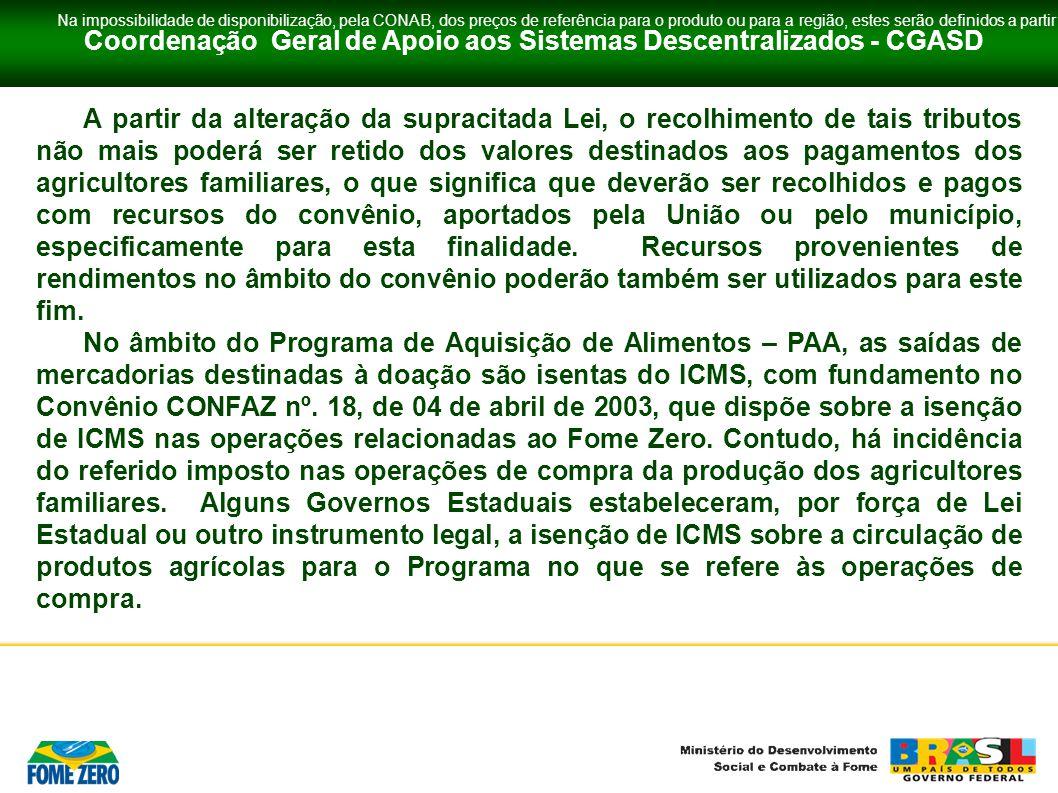 Coordenação Geral de Apoio aos Sistemas Descentralizados - CGASD A partir da alteração da supracitada Lei, o recolhimento de tais tributos não mais po