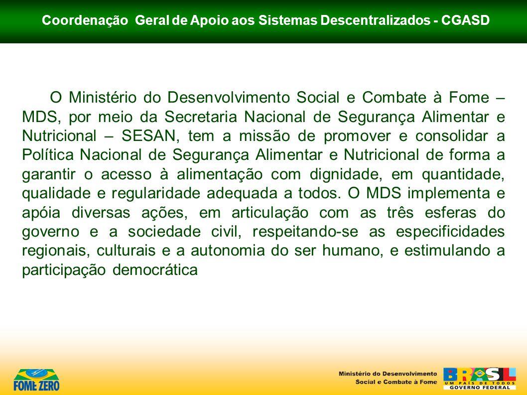 O Ministério do Desenvolvimento Social e Combate à Fome – MDS, por meio da Secretaria Nacional de Segurança Alimentar e Nutricional – SESAN, tem a mis