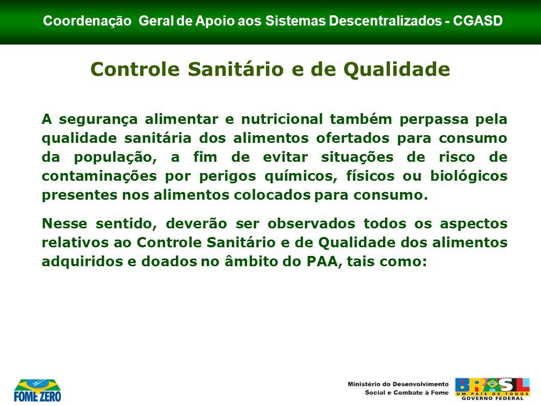 Coordenação Geral de Apoio aos Sistemas Descentralizados - CGASD Controle Sanitário e de Qualidade A segurança alimentar e nutricional também perpassa