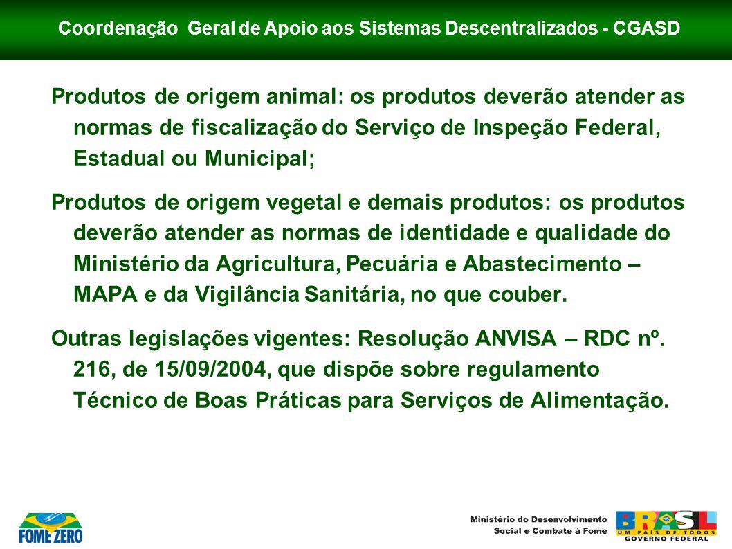 Coordenação Geral de Apoio aos Sistemas Descentralizados - CGASD Produtos de origem animal: os produtos deverão atender as normas de fiscalização do S