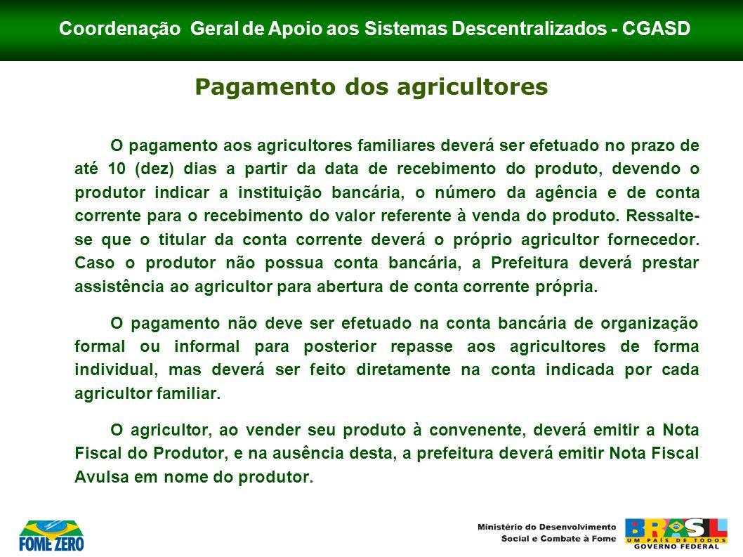Coordenação Geral de Apoio aos Sistemas Descentralizados - CGASD Pagamento dos agricultores O pagamento aos agricultores familiares deverá ser efetuad