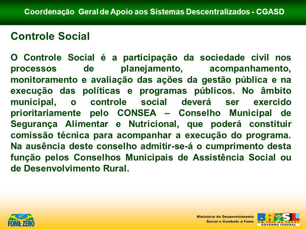 Coordenação Geral de Apoio aos Sistemas Descentralizados - CGASD Controle Social O Controle Social é a participação da sociedade civil nos processos d