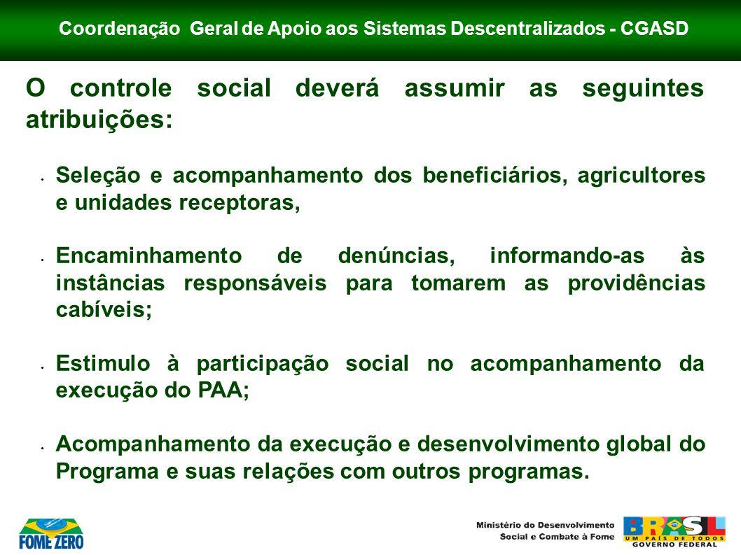 Coordenação Geral de Apoio aos Sistemas Descentralizados - CGASD O controle social deverá assumir as seguintes atribuições: • Seleção e acompanhamento