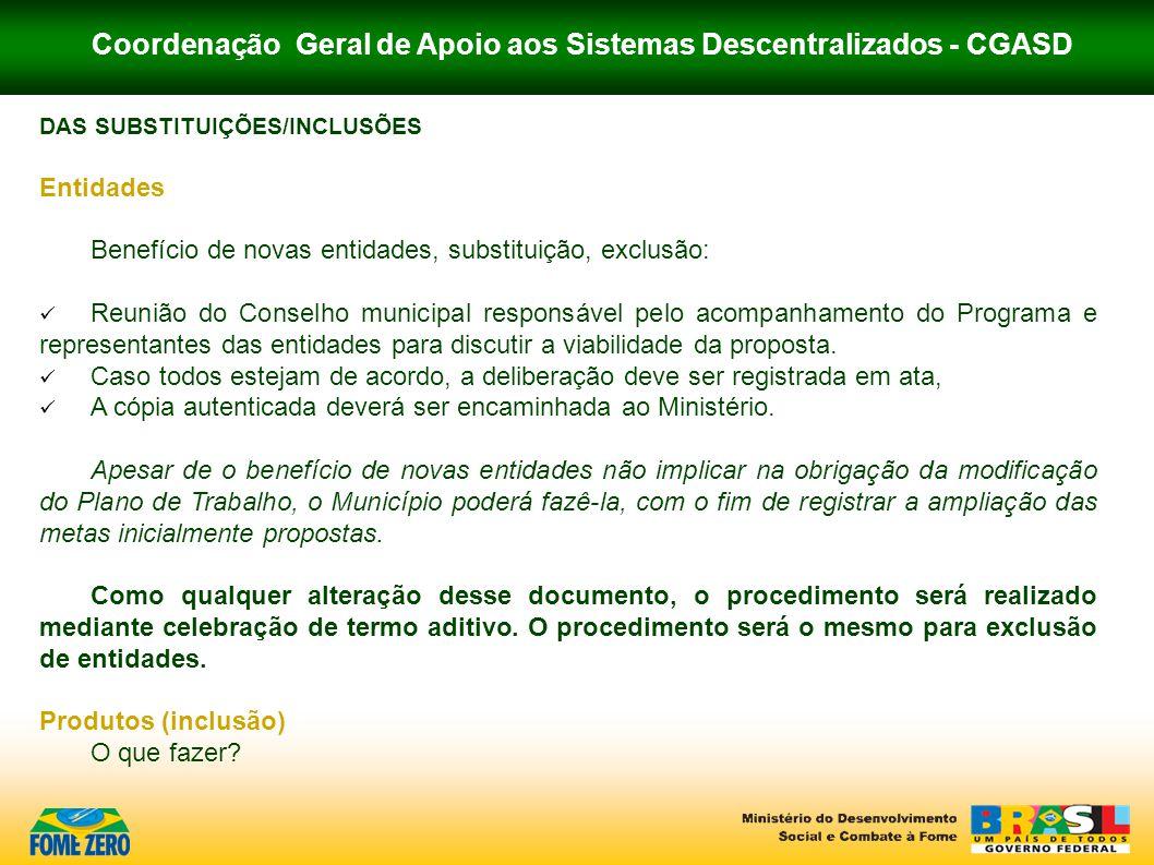 Coordenação Geral de Apoio aos Sistemas Descentralizados - CGASD DAS SUBSTITUIÇÕES/INCLUSÕES Entidades Benefício de novas entidades, substituição, exc
