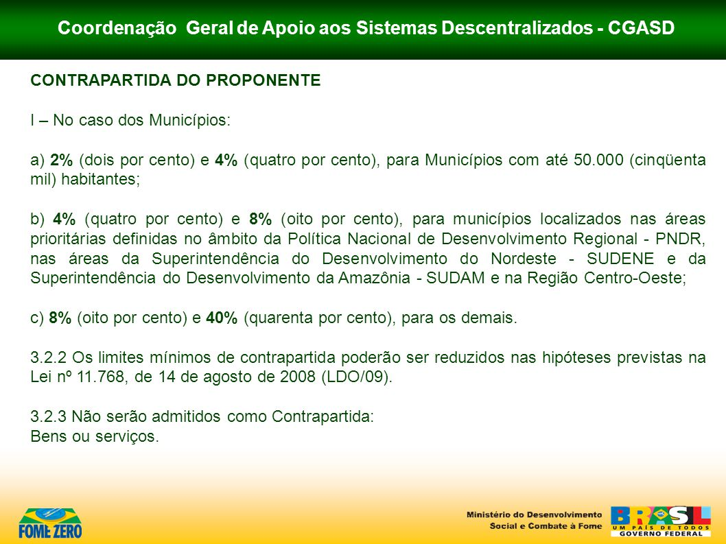 Coordenação Geral de Apoio aos Sistemas Descentralizados - CGASD CONTRAPARTIDA DO PROPONENTE I – No caso dos Municípios: a) 2% (dois por cento) e 4% (